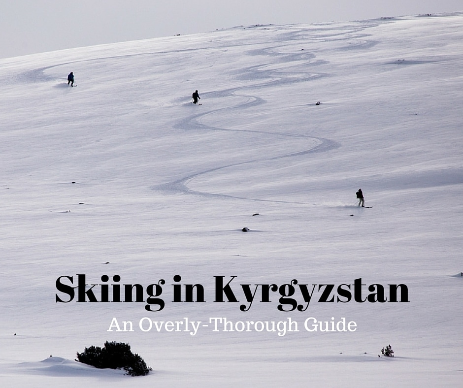 Skiing in Kyrgyzstan: An Overly-Thorough Guide